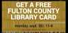 Advertisement for free fulton county library cards.