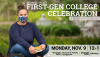 A student wearing a mask, sitting outside smiling. The text is advertising the first-gen college celebration on November 9th from 12:00 - 1:00 PM.