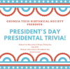 The Georgia Tech Historical Society Presents: President's Day Presidential Trivia! Kahoot! on Discord at 6:30 pm, Friday February 26, 2021. Winner will receive a President's day themed prize.